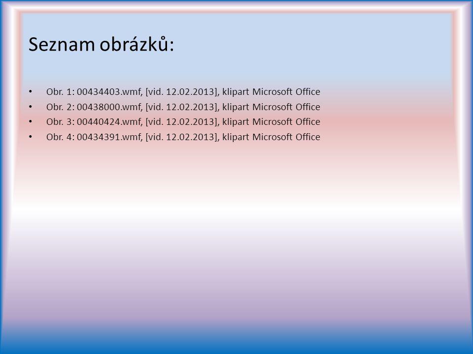 Seznam obrázků: Obr. 1: 00434403.wmf, [vid. 12.02.2013], klipart Microsoft Office. Obr. 2: 00438000.wmf, [vid. 12.02.2013], klipart Microsoft Office.